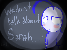 We don't talk about Sarah by Xloupie