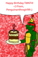 Happy Birthday Tmnt4!!!!!!!! by Penguinanthrogirl99