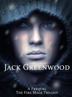 Jack Greenwood (Prequel: The Fire Mage Trilogy) by KateBloomfield