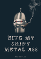 Bite my shiny metal ass by pappersflygplan
