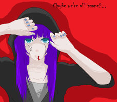 Maybe we're all insane?... by RyderArts