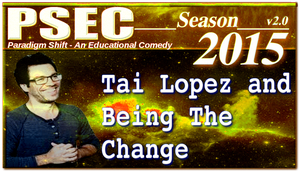 PSEC 2015 Tai Lopez and Being The Change by paradigm-shifting