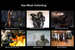 Gas Mask Collecting: What People Think I Do by Solidfreak123