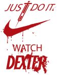 Just Do It - Watch Dexter by SeanDonaldson