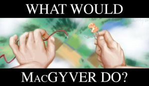 What Would MacGyver Do? by MichaelMayne