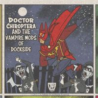 Doctor Chiroptera and the Vampire Mods of Dockside by tnperkins