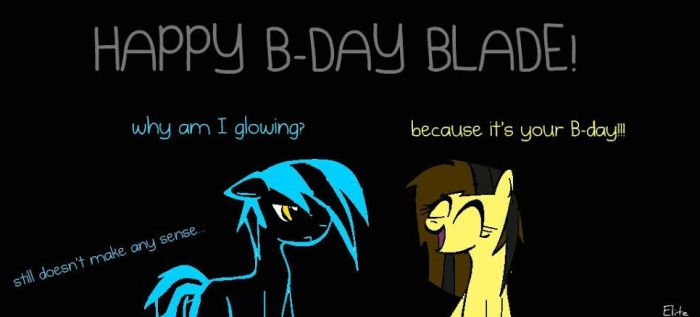 Happy B-day blade! by elitepegasister