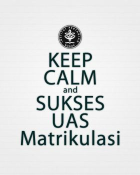 Keep Calm UAS Matrikulasi Diploma IPB by dendicious