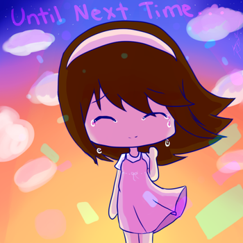 Until Next Time! by Kaytielang