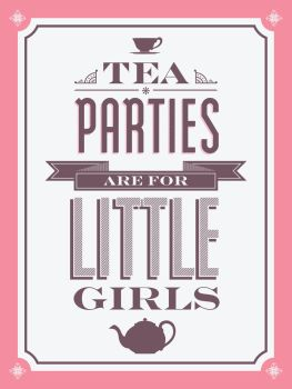 Tea Parties Are For Little Girls by ExclusiveApe