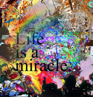 Life is a Miracle by alexisawesomazing