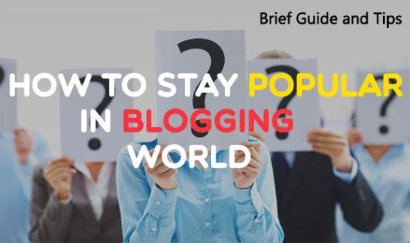 How to stay popular in blogging world by valleystudio