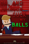 Oh, and Johnson, (President?), Suck My Balls by Blastoision