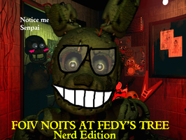 FOIV NOITS AT FEDDY'S TREE Nerd Edition by FreddyTheFazbear