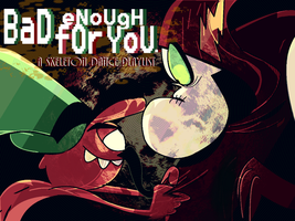 BaD eNoUgH fOr YoU. by DarkwingSnark