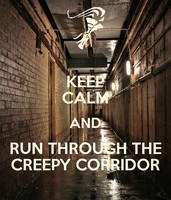 Keep Calm and Run Through the Creepy Corridor by LittleFlower23