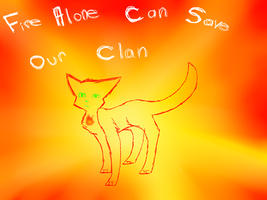 =-=Fire Alone Can Save Our Clan=-= by Fluffuu