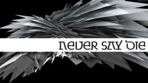 Never Say Die by StarwaltDesign