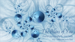 The Blues of You (link to video) by infinite-art