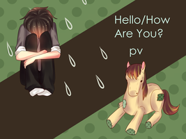 Hello/How Are You PV by LemonPoppySeedMuffin