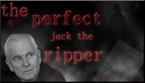 The Perfect Jack The Ripper by TheFlyingHeart