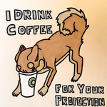 2016.0807-53 I drink coffee for your protection. by amorris