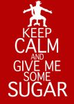 Keep Calm and Give me some sugar~~ by Mia-Raccoon