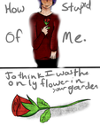 To think I was the only flower in your garden by Twisted-Glitch