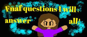 Fnaf Questions by PurplePuppet123