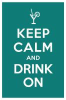 KEEP CALM AND DRINK ON by manishmansinh