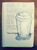 Only if lectures were fun... by maryannasaurr