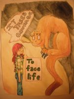 It Takes Courage to Face Life by artsyfartsy11