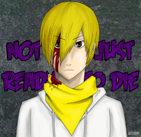 I'm Not Just Ready to Die.. by DietSoDuh