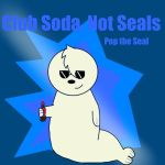 Club Soda Not Seals 4.0 by harpseal16