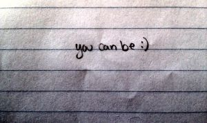 You Can Be :) by WatchingtheUNbroken