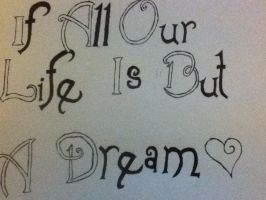 If All Our Life Is But A Dream by shelbysarrazin