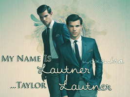 My name is...Lautner by N0xentra