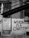 Wealth is a ghetto... by analogdharma
