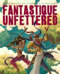 Fantastique Unfettered Cover 5 by mscorley
