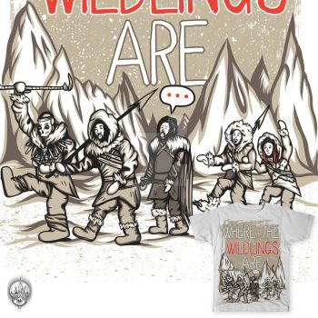 Where The Wildlings Are - T-shirt mock up by SteveInsane09