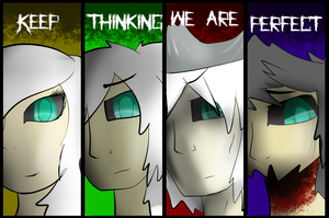 Keep Thinking We're Perfect by Ask-horseman-Death