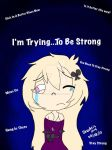 I'm Trying...To Be Strong... by Shadris0719