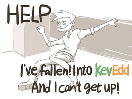 I've fallen!into KevEdd. by chiro4525