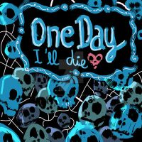 one day i ll die by MIRRORMASTER