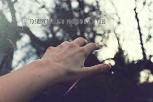 To strive- To seek- To find- And not to yield by FredyHannover