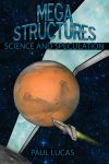 Megastructures: Science And Speculation by Paul-Lucas