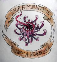 Your Femininity is Not a Weakness by x-UndeadKitty-x