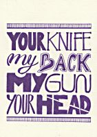Your knife my back, my gun your head by Proud-of-your-love