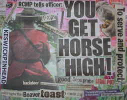 RCMP tells Officer: YOU GET HORSE HIGH! by KeswickPinhead