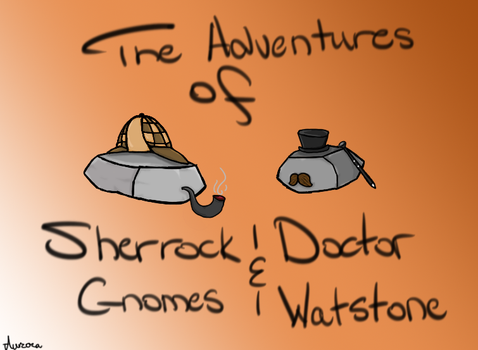 Sherrock Gnomes and Doctor Watstone by AuroratheIceWing